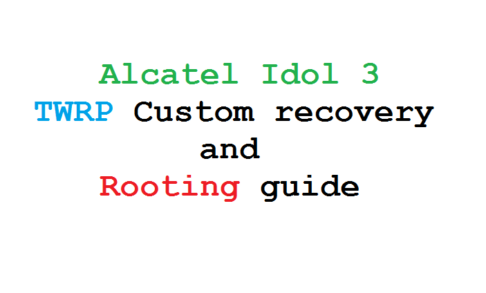 Alcatel Idol 3 TWRP Custom Recovery and rooting guide