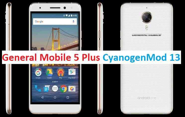 GENERAL MOBILE GM 5 PLUS CM13 (CYANOGENMOD 13) MARSHMALLOW CUSTOM ROM
