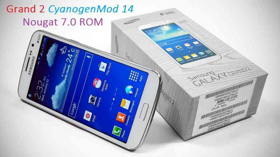 UPDATE GALAXY GRAND 2 CM14 (CYANOGENMOD 14) (SM-G7102) NOUGAT CUSTOM ROM