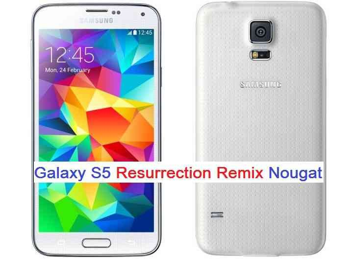 GALAXY S5 RESURRECTION REMIX NOUGAT CUSTOM ROM