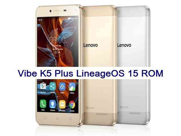 Lineage OS 15 for Vibe K5 Plus Oreo ROM