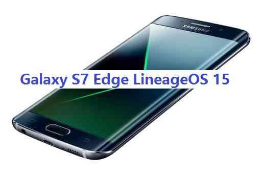 LineageOS 15 for Galaxy S7 Edge Exynos Oreo ROM
