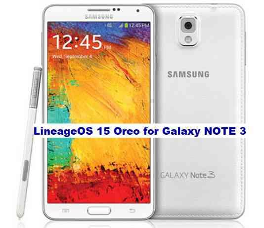 LineageOS 15 for Galaxy NOTE 3 Oreo ROM Download