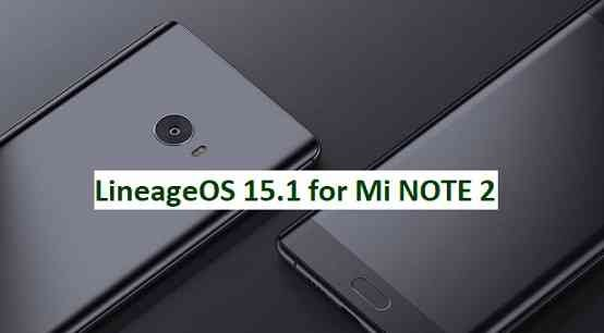 LineageOS 15.1 for Mi NOTE 2 Oreo 8.1 ROM Downloa