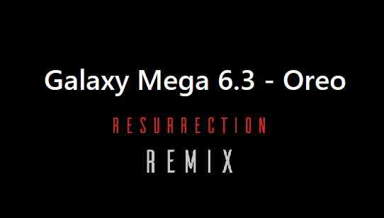Resurrection Remix Oreo ROM for Galaxy Mega 6.3