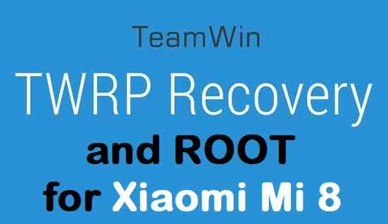How to Install TWRP and ROOT Xiaomi Mi 8
