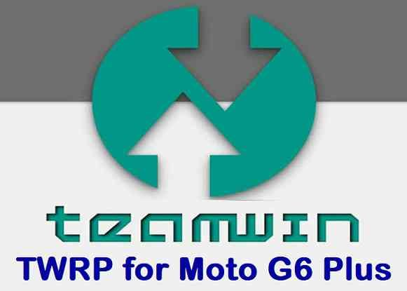 How to Install TWRP for Moto G6 Plus and ROOT