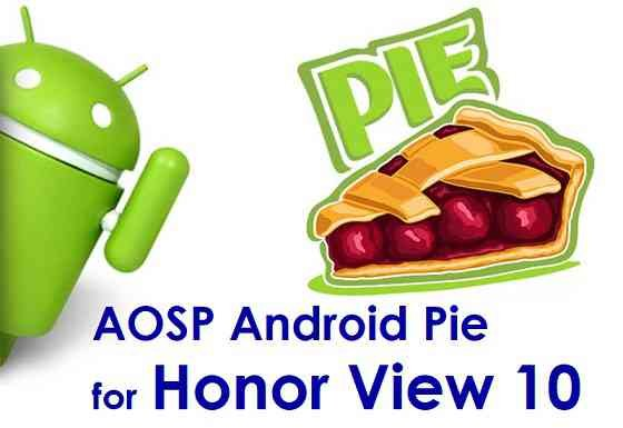 Download and Install AOSP Android 9 Pie on Honor View 10