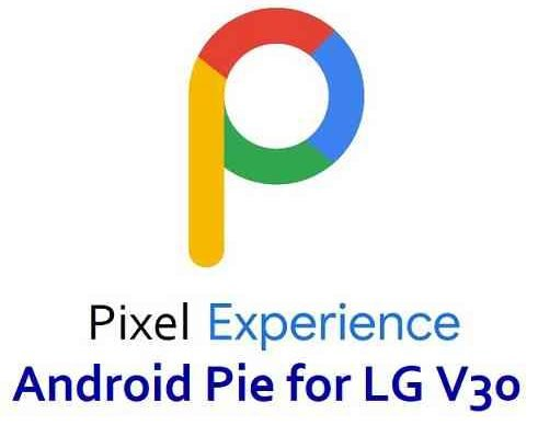 Pixel Experience Android 9 Pie for LG V30