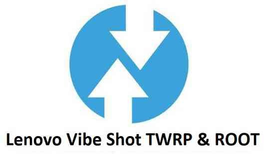 TWRP Recovery for Lenovo Vibe Shot and ROOT guide
