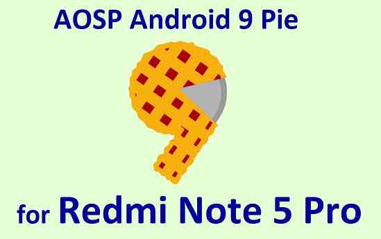 Download and Install Android 9 Pie for Redmi Note 5 Pro