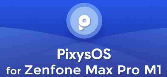 Download and Install PixysOS Android 10 for Zenfone Max Pro M1
