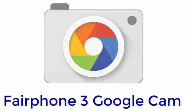 Download Google Camera (GCam) for Fairphone 3