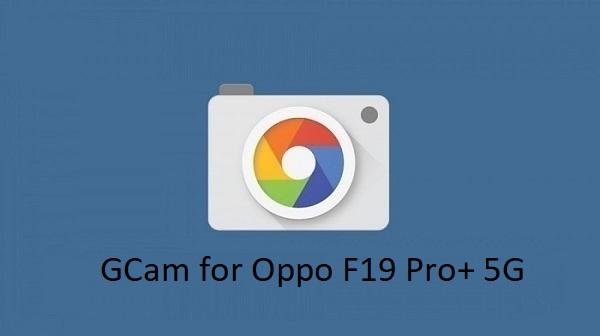 Gcam Oppo F19 Pro+ 5G